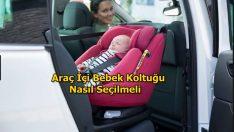 Araç İçi Bebek Koltuğu Nasıl Seçilmeli